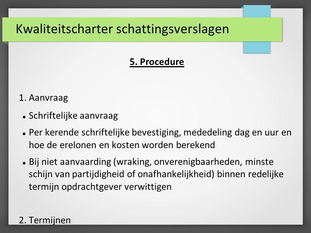 Kwaliteitscharter schattingsverslagen 5. Procedure 1.Aanvraag Schriftelijke aanvraag Per kerende schriftelijke bevestiging, mededeling dag en uur en h