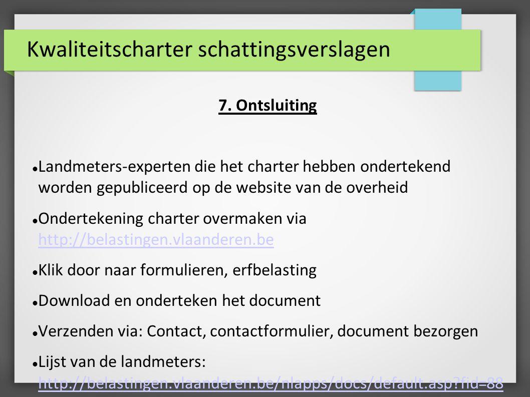 Kwaliteitscharter schattingsverslagen 7. Ontsluiting Landmeters-experten die het charter hebben ondertekend worden gepubliceerd op de website van de o