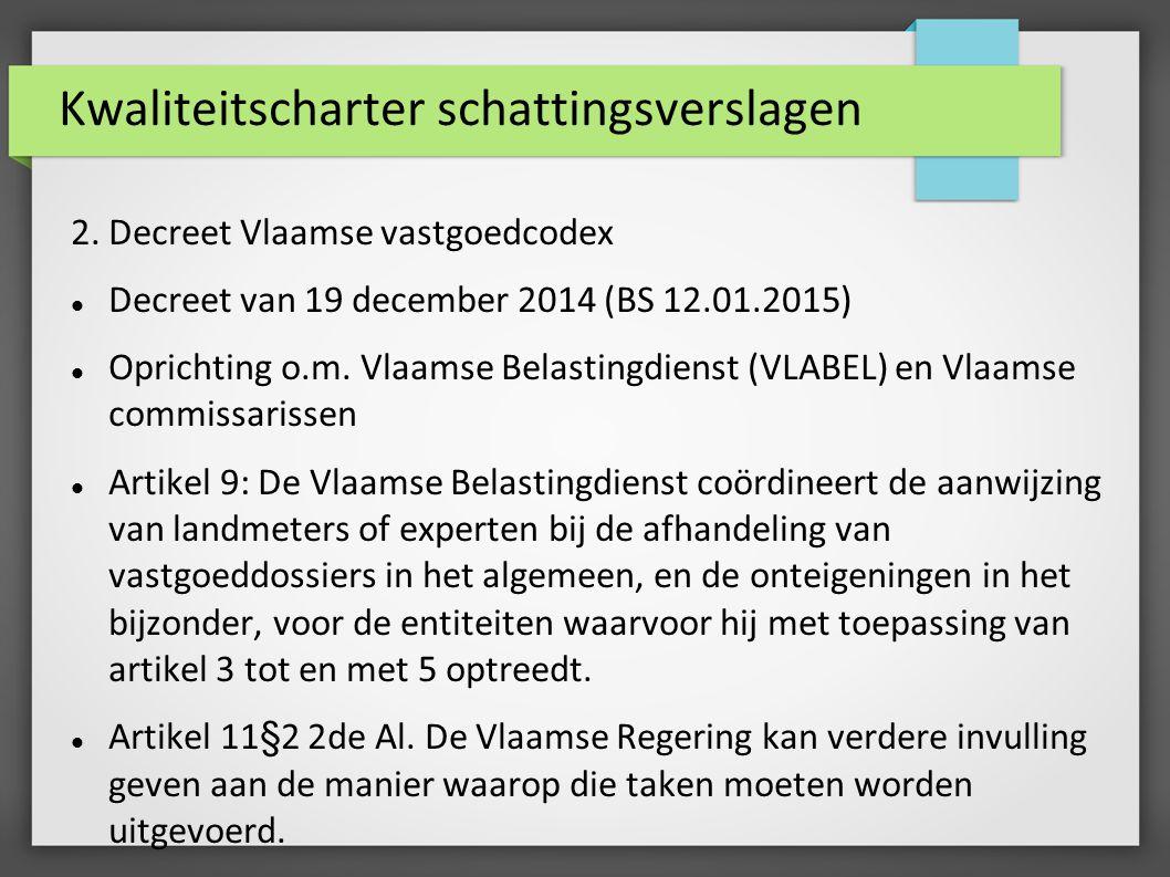Kwaliteitscharter schattingsverslagen 2. Decreet Vlaamse vastgoedcodex Decreet van 19 december 2014 (BS 12.01.2015) Oprichting o.m. Vlaamse Belastingd
