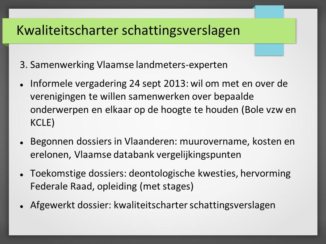 Kwaliteitscharter schattingsverslagen 3. Samenwerking Vlaamse landmeters-experten Informele vergadering 24 sept 2013: wil om met en over de vereniging