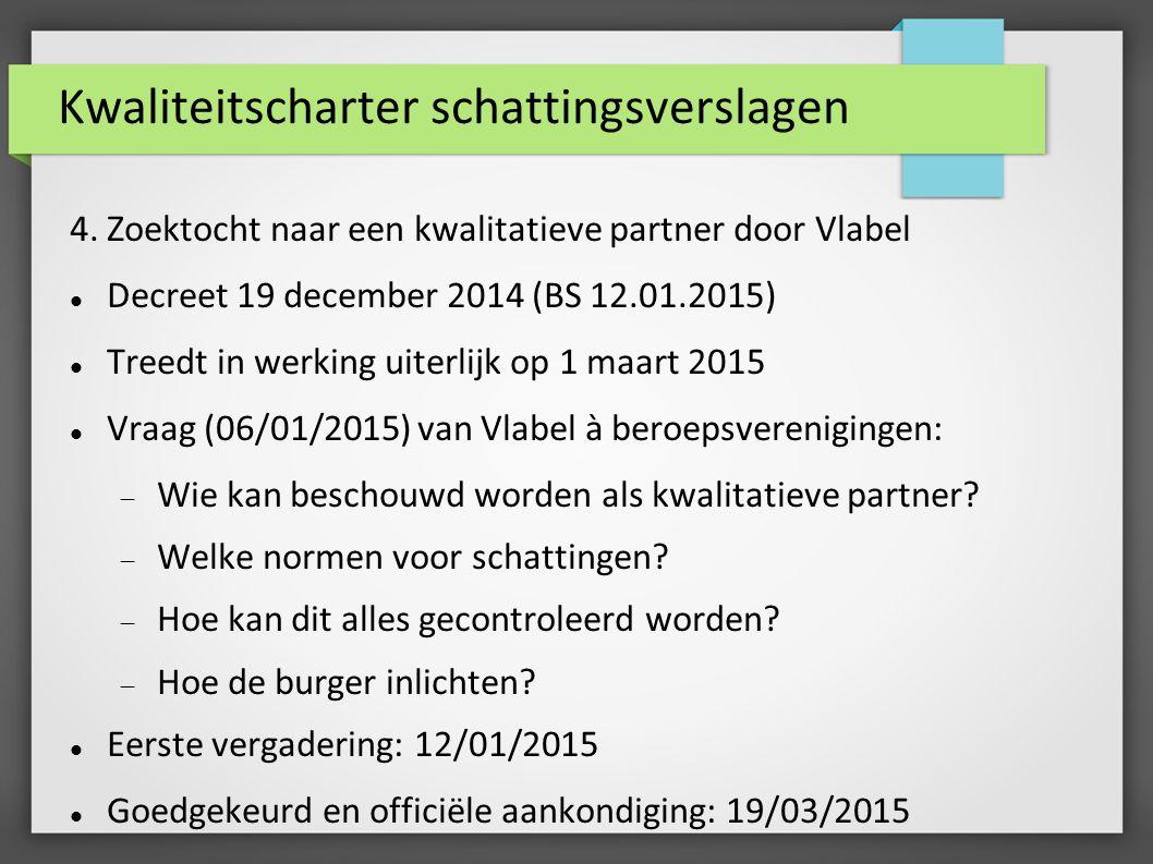 Kwaliteitscharter schattingsverslagen 4. Zoektocht naar een kwalitatieve partner door Vlabel Decreet 19 december 2014 (BS 12.01.2015) Treedt in werkin
