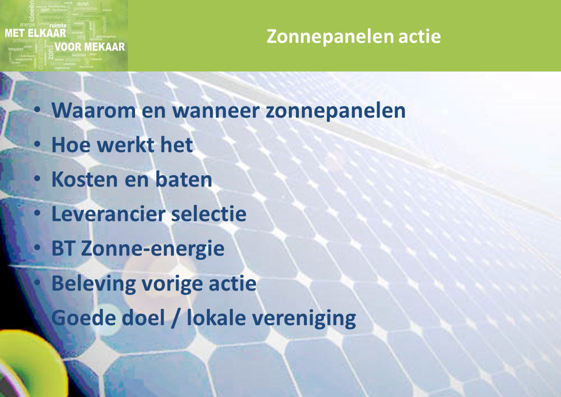 Waarom en wanneer zonnepanelen Hoe werkt het Kosten en baten Leverancier selectie BT Zonne-energie Beleving vorige actie Goede doel / lokale verenigin