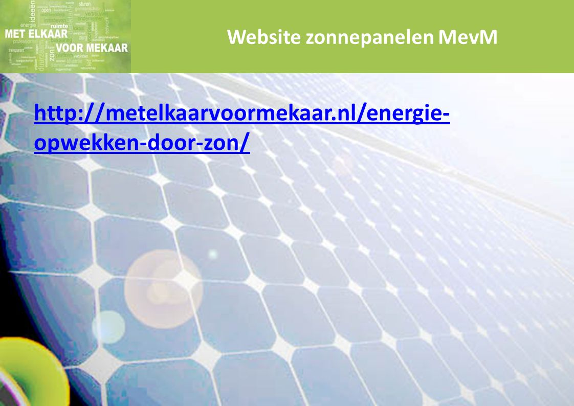 http://metelkaarvoormekaar.nl/energie- opwekken-door-zon/ Website zonnepanelen MevM