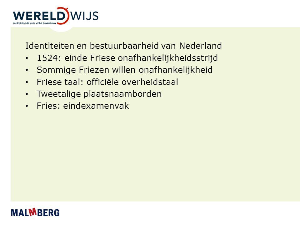 Identiteiten en bestuurbaarheid van Nederland 1524: einde Friese onafhankelijkheidsstrijd Sommige Friezen willen onafhankelijkheid Friese taal: offici