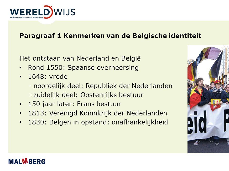 Paragraaf 1 Kenmerken van de Belgische identiteit Het ontstaan van Nederland en België Rond 1550: Spaanse overheersing 1648: vrede - noordelijk deel: