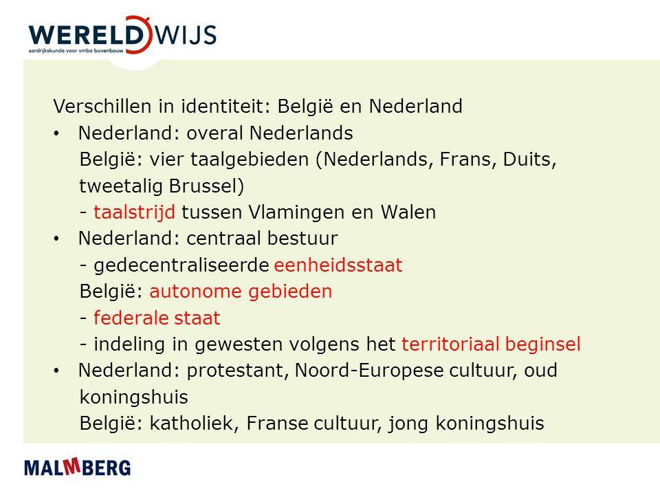 Verschillen in identiteit: België en Nederland Nederland: overal Nederlands België: vier taalgebieden (Nederlands, Frans, Duits, tweetalig Brussel) -