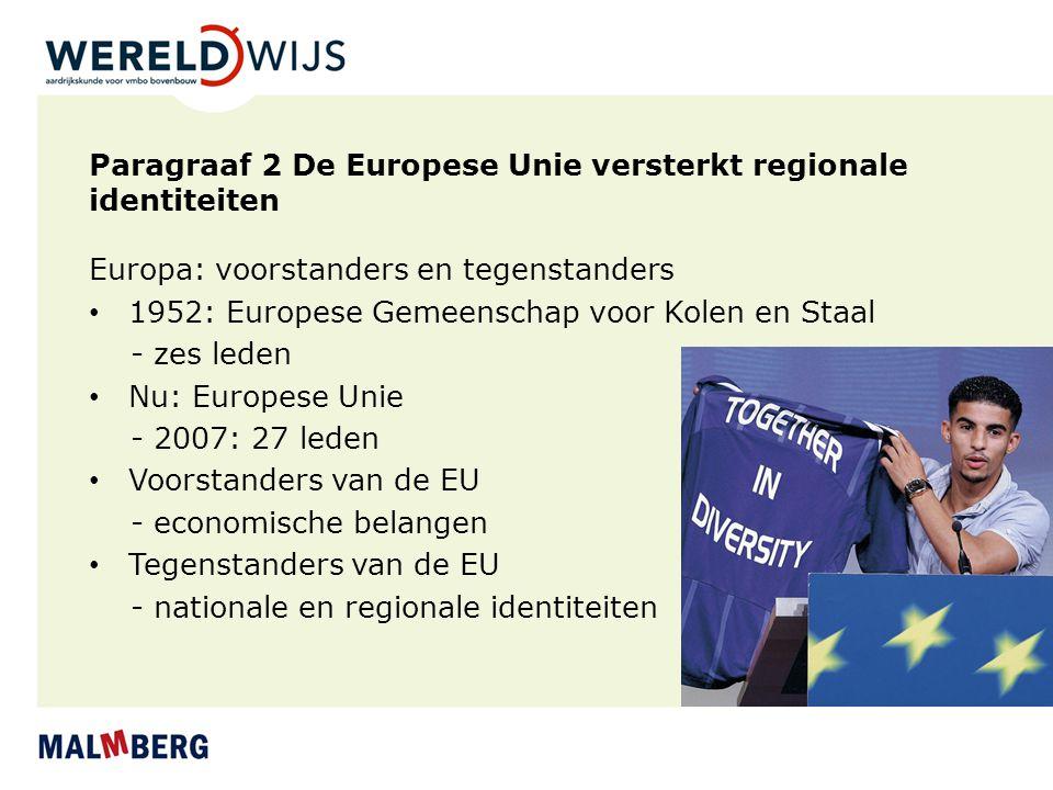 Paragraaf 2 De Europese Unie versterkt regionale identiteiten Europa: voorstanders en tegenstanders 1952: Europese Gemeenschap voor Kolen en Staal - z