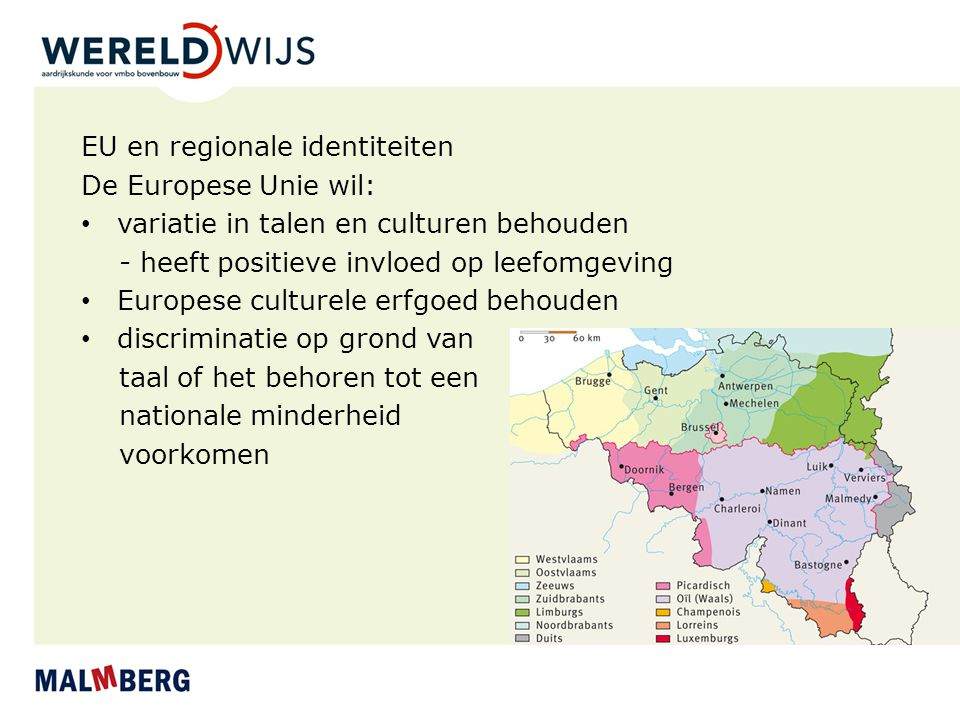 EU en regionale identiteiten De Europese Unie wil: variatie in talen en culturen behouden - heeft positieve invloed op leefomgeving Europese culturele
