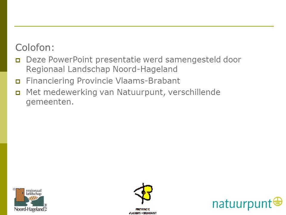28 © RLNH vzw en Natuurpunt vzw Colofon:  Deze PowerPoint presentatie werd samengesteld door Regionaal Landschap Noord-Hageland  Financiering Provincie Vlaams-Brabant  Met medewerking van Natuurpunt, verschillende gemeenten.