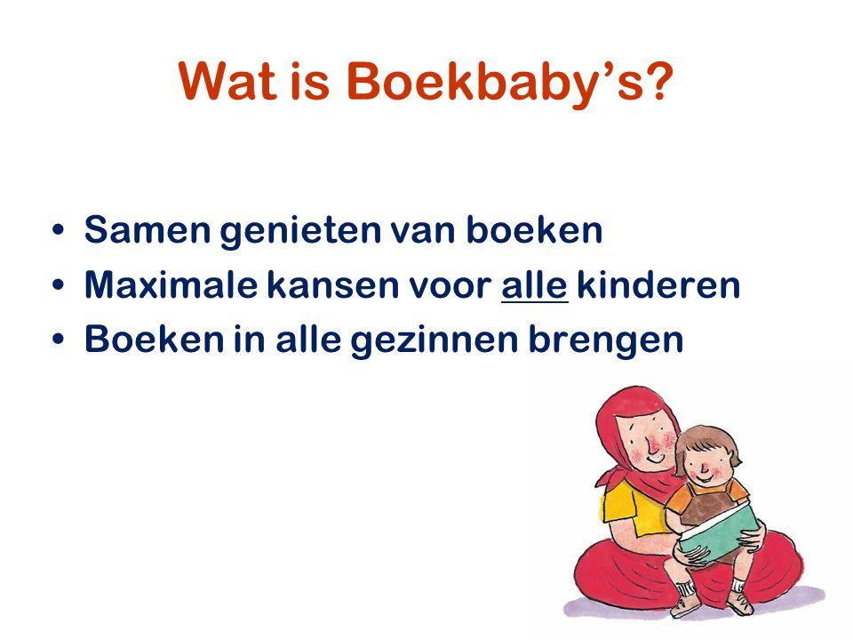 Wat is Boekbaby's? Samen genieten van boeken Maximale kansen voor alle kinderen Boeken in alle gezinnen brengen