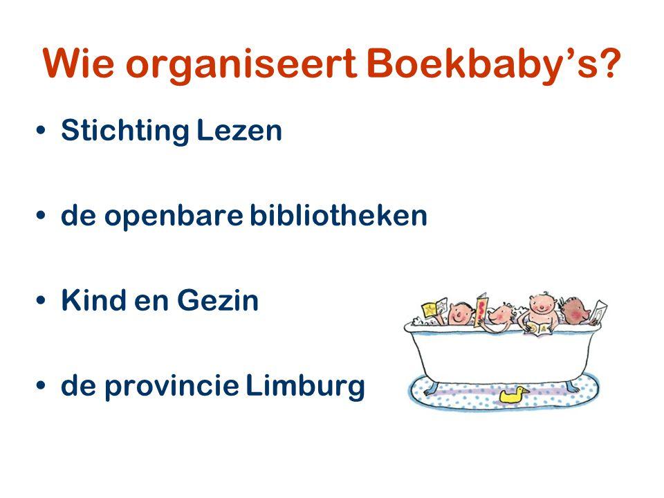 Wie organiseert Boekbaby's? Stichting Lezen de openbare bibliotheken Kind en Gezin de provincie Limburg