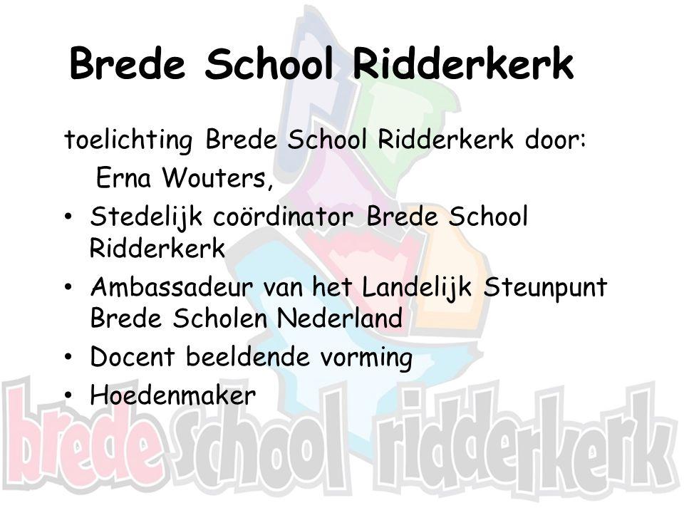 Brede School Ridderkerk toelichting Brede School Ridderkerk door: Erna Wouters, Stedelijk coördinator Brede School Ridderkerk Ambassadeur van het Land