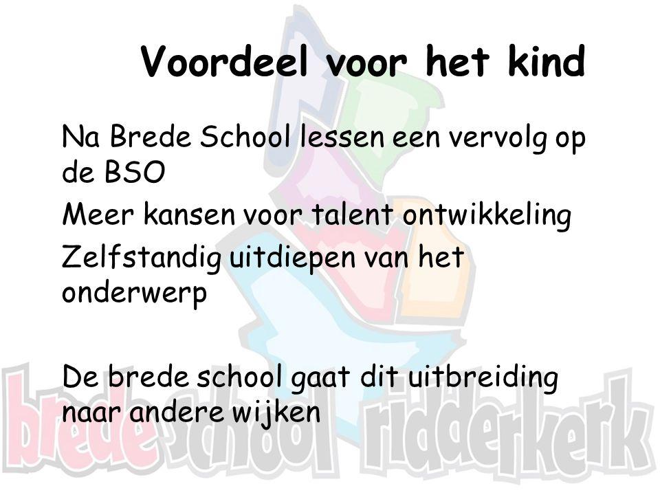 Voordeel voor het kind Na Brede School lessen een vervolg op de BSO Meer kansen voor talent ontwikkeling Zelfstandig uitdiepen van het onderwerp De br