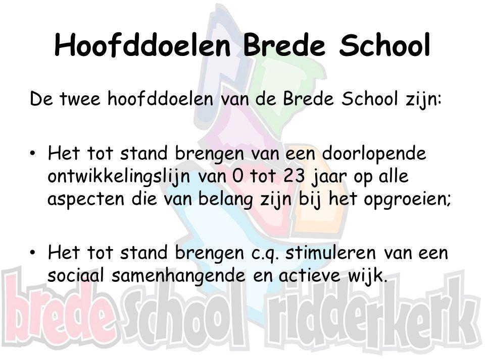 Hoofddoelen Brede School De twee hoofddoelen van de Brede School zijn: Het tot stand brengen van een doorlopende ontwikkelingslijn van 0 tot 23 jaar o
