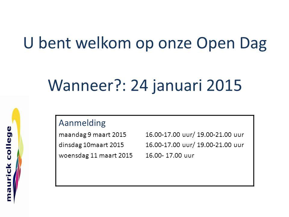 U bent welkom op onze Open Dag Wanneer?: 24 januari 2015 Aanmelding maandag 9 maart 2015 16.00-17.00 uur/ 19.00-21.00 uur dinsdag 10maart 201516.00-17