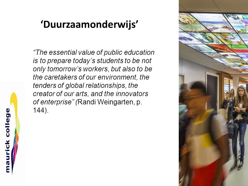 "'Duurzaamonderwijs' ""The essential value of public education is to prepare today's students to be not only tomorrow's workers, but also to be the care"