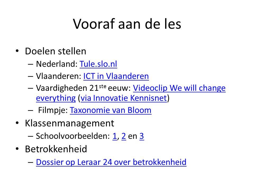 Vooraf aan de les Doelen stellen – Nederland: Tule.slo.nlTule.slo.nl – Vlaanderen: ICT in VlaanderenICT in Vlaanderen – Vaardigheden 21 ste eeuw: Vide