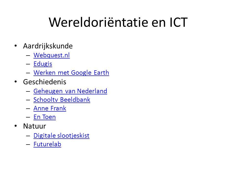 Wereldoriëntatie en ICT Aardrijkskunde – Webquest.nl Webquest.nl – Edugis Edugis – Werken met Google Earth Werken met Google Earth Geschiedenis – Gehe