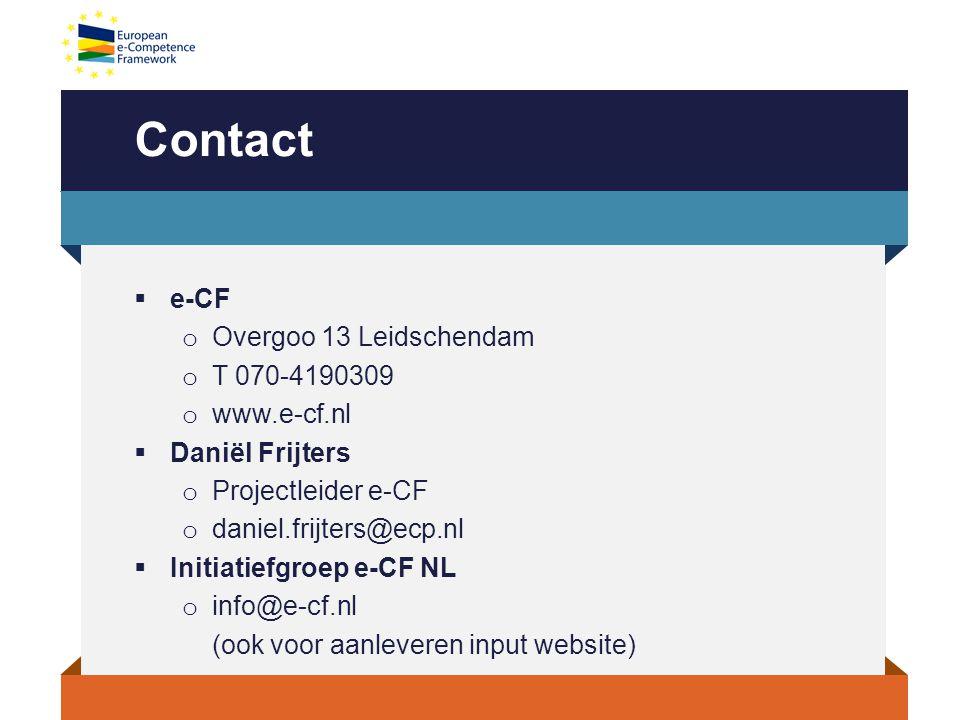 Contact  e-CF o Overgoo 13 Leidschendam o T 070-4190309 o www.e-cf.nl  Daniël Frijters o Projectleider e-CF o daniel.frijters@ecp.nl  Initiatiefgroep e-CF NL o info@e-cf.nl (ook voor aanleveren input website)