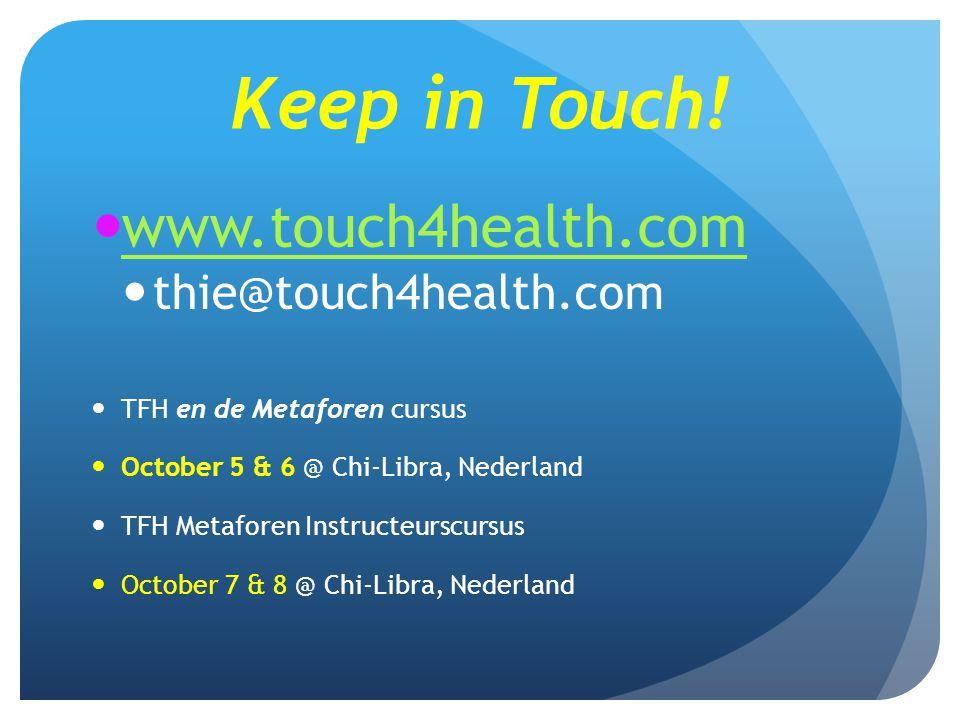 Keep in Touch! www.touch4health.com thie@touch4health.com TFH en de Metaforen cursus October 5 & 6 @ Chi-Libra, Nederland TFH Metaforen Instructeurscu