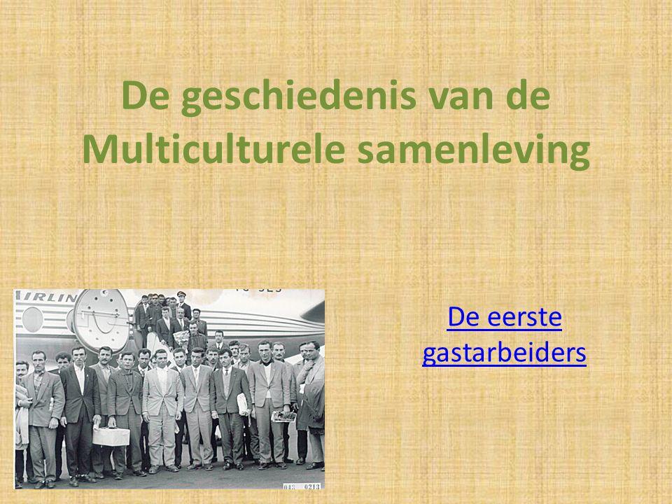 De geschiedenis van de Multiculturele samenleving De eerste gastarbeiders