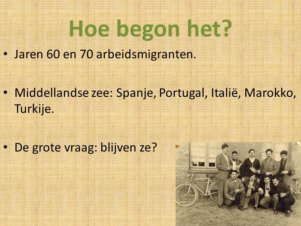 Hoe begon het? Jaren 60 en 70 arbeidsmigranten. Middellandse zee: Spanje, Portugal, Italië, Marokko, Turkije. De grote vraag: blijven ze?