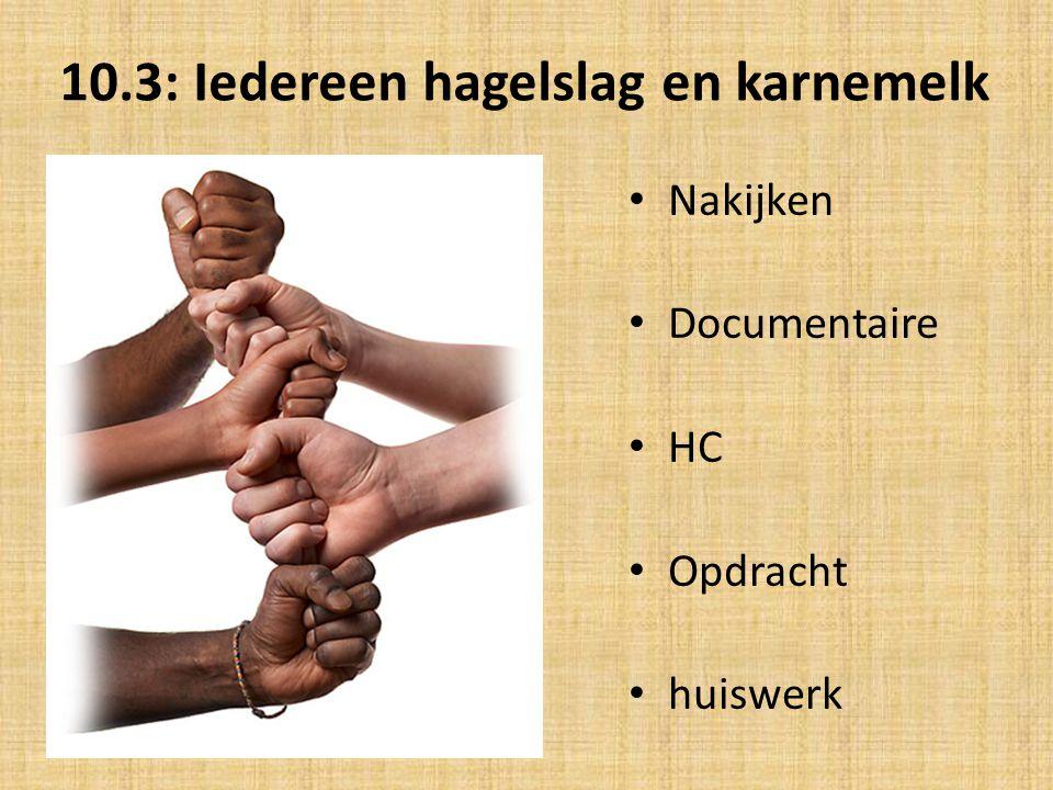 10.3: Iedereen hagelslag en karnemelk Nakijken Documentaire HC Opdracht huiswerk