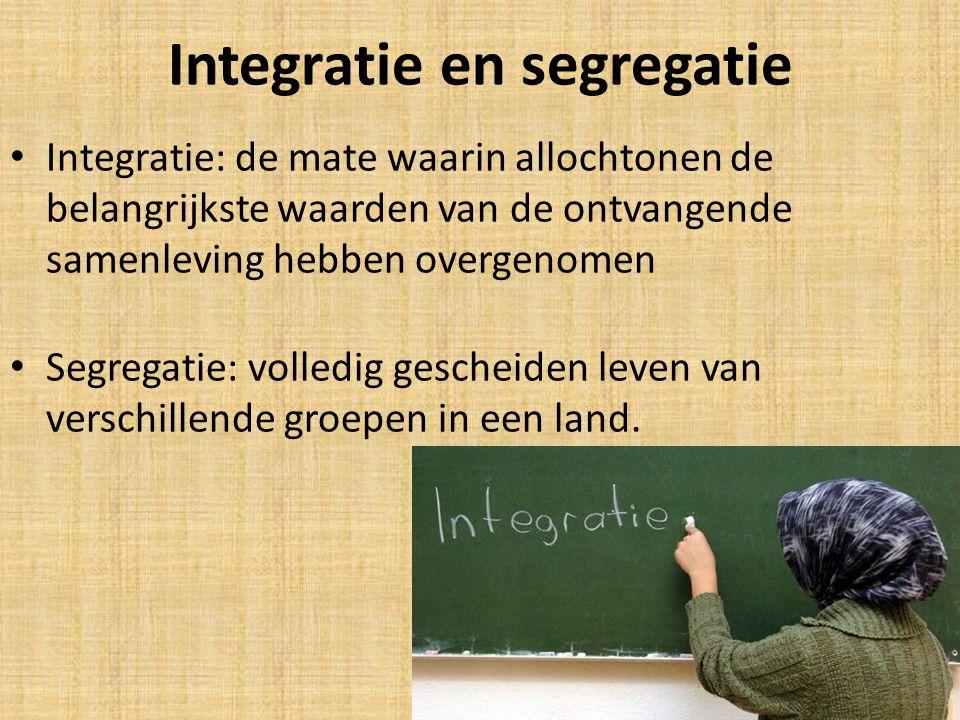 Integratie en segregatie Integratie: de mate waarin allochtonen de belangrijkste waarden van de ontvangende samenleving hebben overgenomen Segregatie: