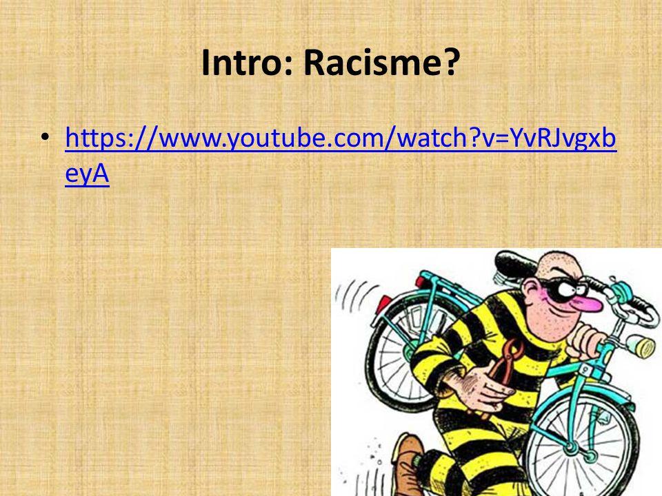 Intro: Racisme? https://www.youtube.com/watch?v=YvRJvgxb eyA https://www.youtube.com/watch?v=YvRJvgxb eyA