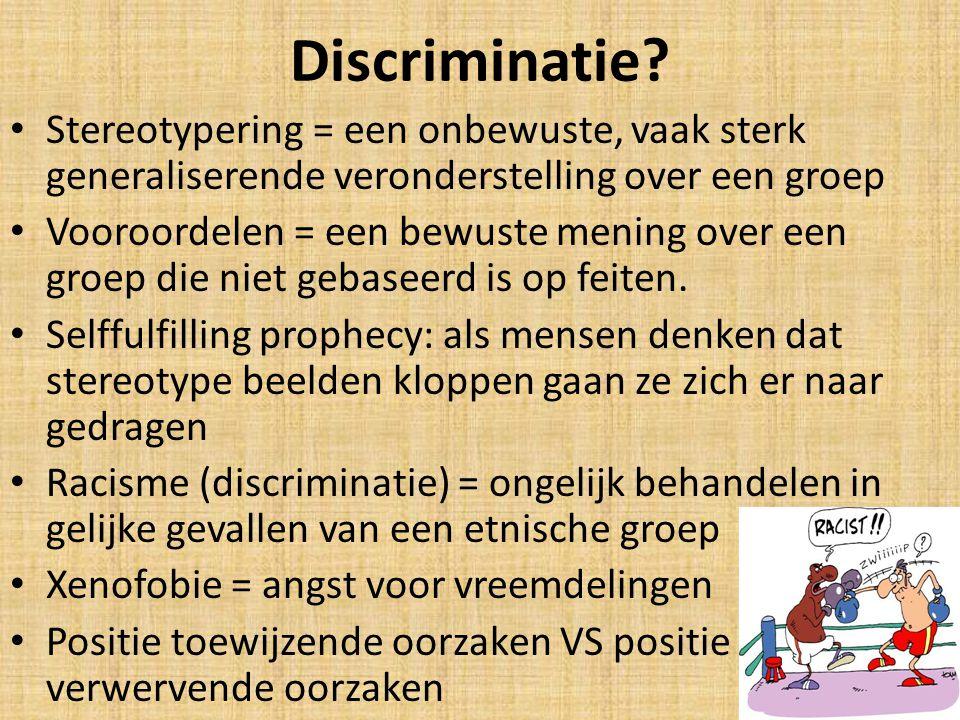 Discriminatie? Stereotypering = een onbewuste, vaak sterk generaliserende veronderstelling over een groep Vooroordelen = een bewuste mening over een g