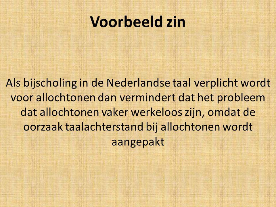 Voorbeeld zin Als bijscholing in de Nederlandse taal verplicht wordt voor allochtonen dan vermindert dat het probleem dat allochtonen vaker werkeloos