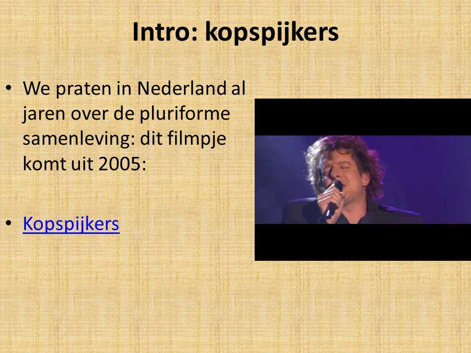 Intro: kopspijkers We praten in Nederland al jaren over de pluriforme samenleving: dit filmpje komt uit 2005: Kopspijkers