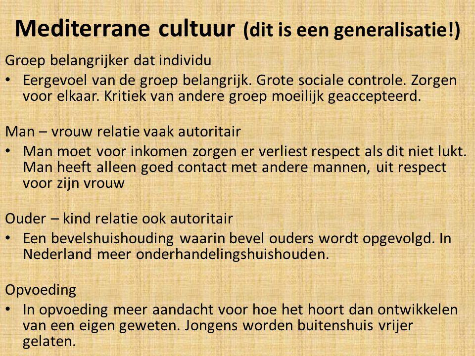 Mediterrane cultuur (dit is een generalisatie!) Groep belangrijker dat individu Eergevoel van de groep belangrijk. Grote sociale controle. Zorgen voor