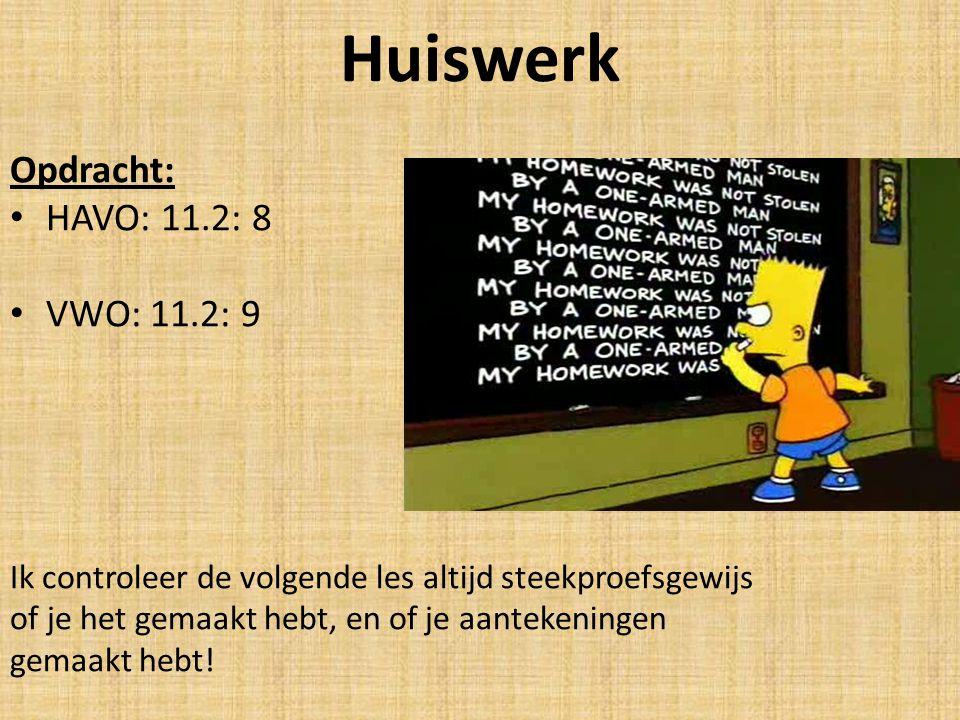 Huiswerk Opdracht: HAVO: 11.2: 8 VWO: 11.2: 9 Ik controleer de volgende les altijd steekproefsgewijs of je het gemaakt hebt, en of je aantekeningen ge