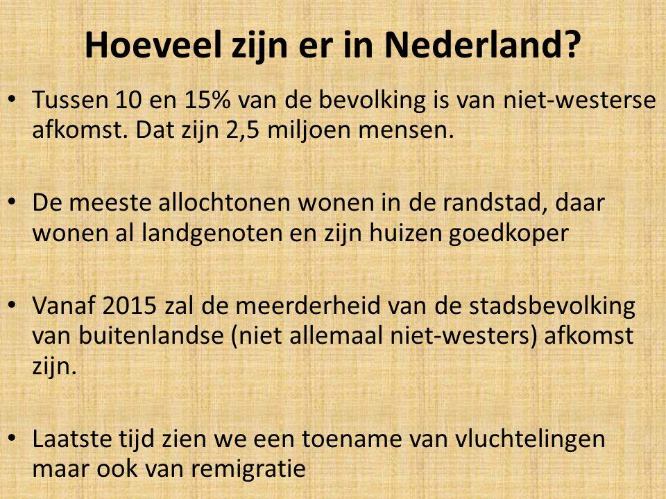 Hoeveel zijn er in Nederland? Tussen 10 en 15% van de bevolking is van niet-westerse afkomst. Dat zijn 2,5 miljoen mensen. De meeste allochtonen wonen