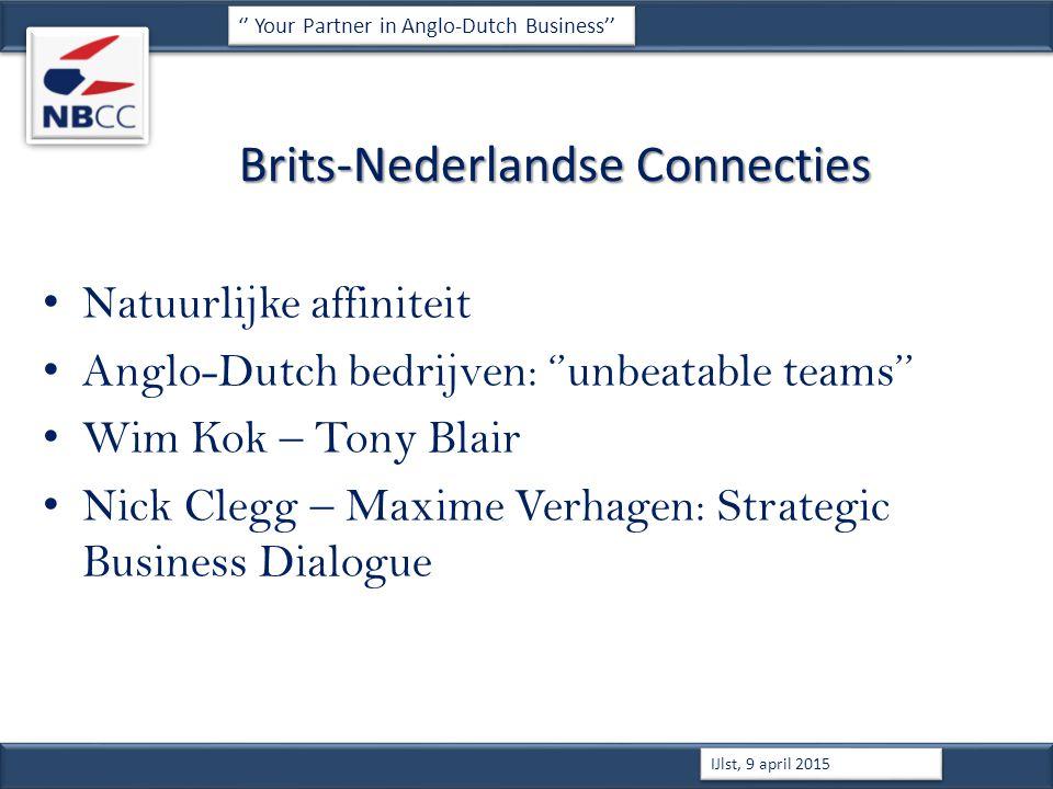 Brits-Nederlandse Connecties Natuurlijke affiniteit Anglo-Dutch bedrijven: ''unbeatable teams'' Wim Kok – Tony Blair Nick Clegg – Maxime Verhagen: Strategic Business Dialogue '' Your Partner in Anglo-Dutch Business'' IJlst, 9 april 2015