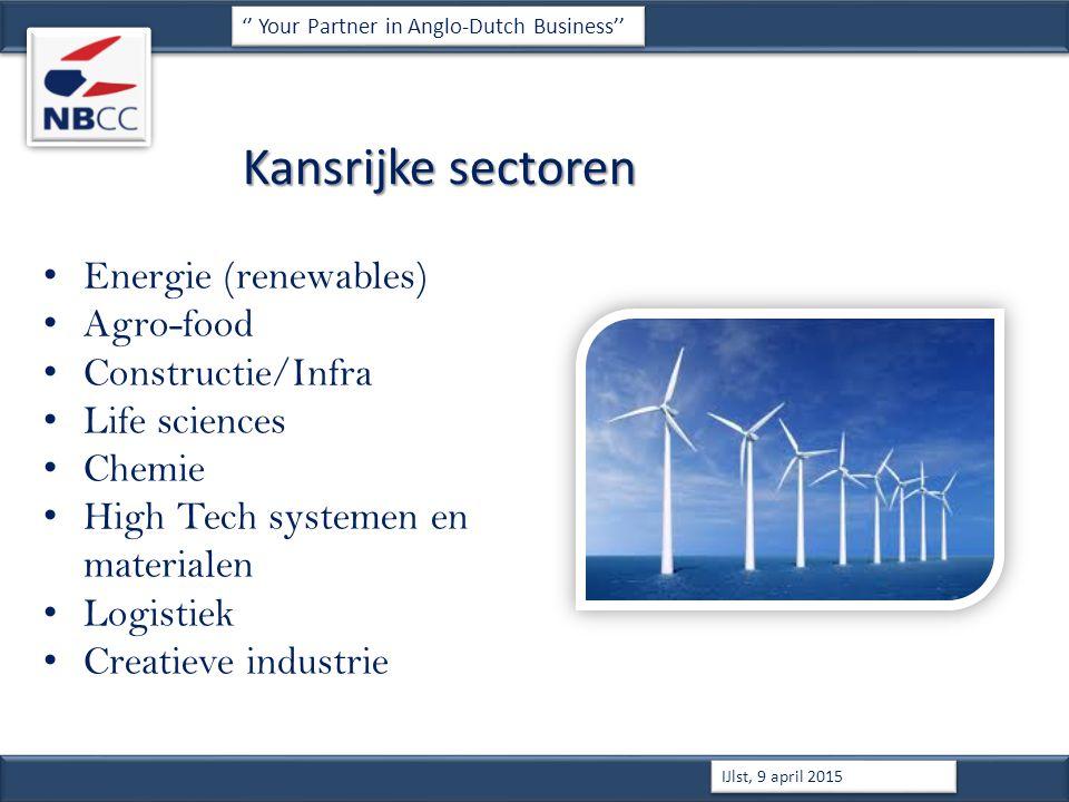 Kansrijke sectoren Energie (renewables) Agro-food Constructie/Infra Life sciences Chemie High Tech systemen en materialen Logistiek Creatieve industrie '' Your Partner in Anglo-Dutch Business'' IJlst, 9 april 2015