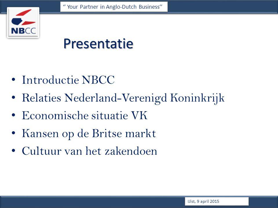 Presentatie Introductie NBCC Relaties Nederland-Verenigd Koninkrijk Economische situatie VK Kansen op de Britse markt Cultuur van het zakendoen '' Your Partner in Anglo-Dutch Business'' IJlst, 9 april 2015