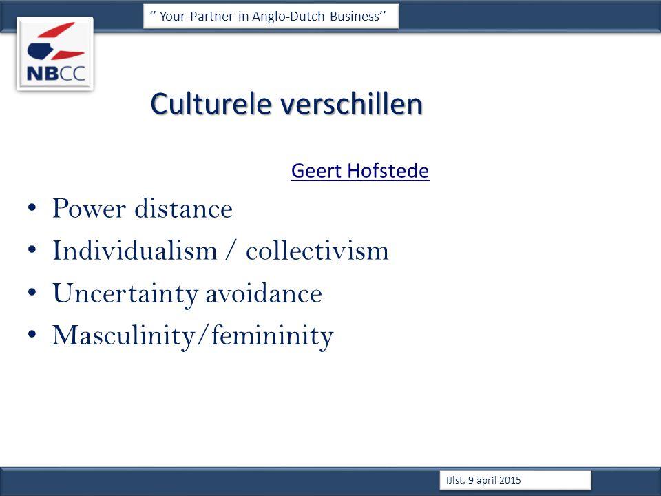 Culturele verschillen Geert Hofstede Power distance Individualism / collectivism Uncertainty avoidance Masculinity/femininity '' Your Partner in Anglo-Dutch Business'' IJlst, 9 april 2015