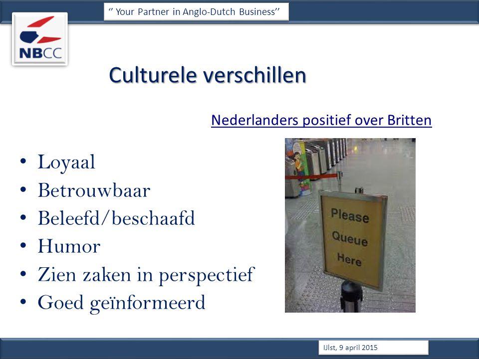 Culturele verschillen Nederlanders positief over Britten Loyaal Betrouwbaar Beleefd/beschaafd Humor Zien zaken in perspectief Goed geïnformeerd '' Your Partner in Anglo-Dutch Business'' IJlst, 9 april 2015