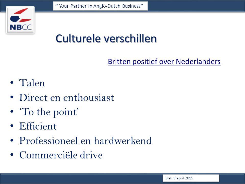 Culturele verschillen Britten positief over Nederlanders Talen Direct en enthousiast 'To the point' Efficient Professioneel en hardwerkend Commerciële drive '' Your Partner in Anglo-Dutch Business'' IJlst, 9 april 2015