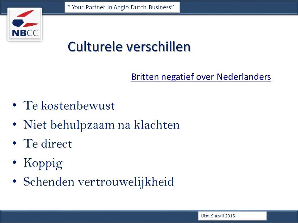 Culturele verschillen Britten negatief over Nederlanders Te kostenbewust Niet behulpzaam na klachten Te direct Koppig Schenden vertrouwelijkheid '' Your Partner in Anglo-Dutch Business'' IJlst, 9 april 2015