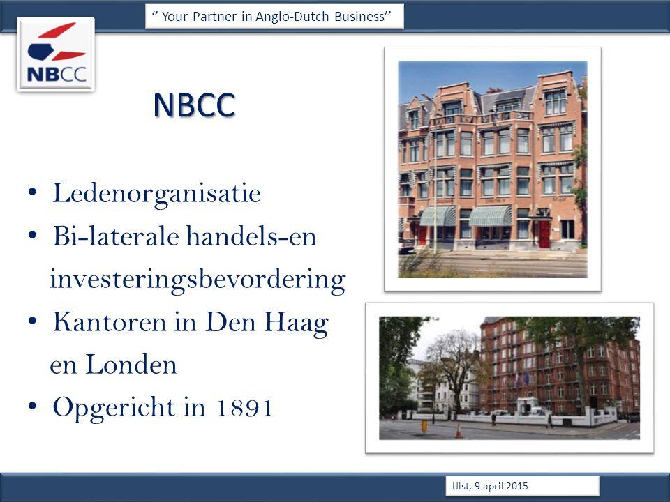 NBCC Ledenorganisatie Bi-laterale handels-en investeringsbevordering Kantoren in Den Haag en Londen Opgericht in 1891 '' Your Partner in Anglo-Dutch Business'' IJlst, 9 april 2015