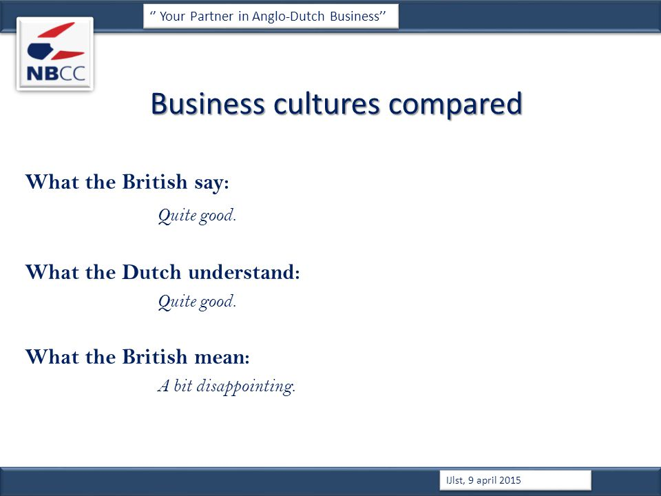 Business cultures compared What the British say: Quite good.