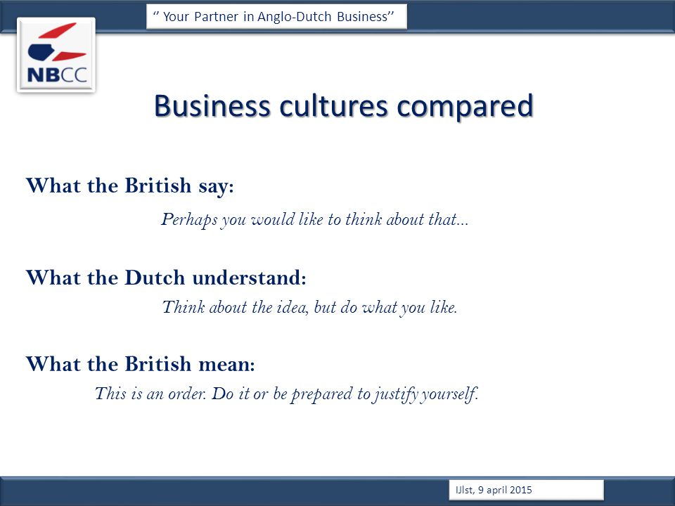 Business cultures compared What the British say: Perhaps you would like to think about that...