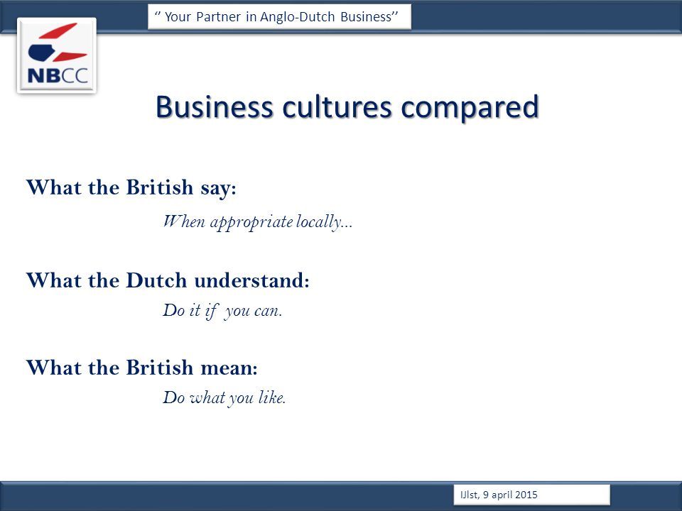 Business cultures compared What the British say: When appropriate locally...