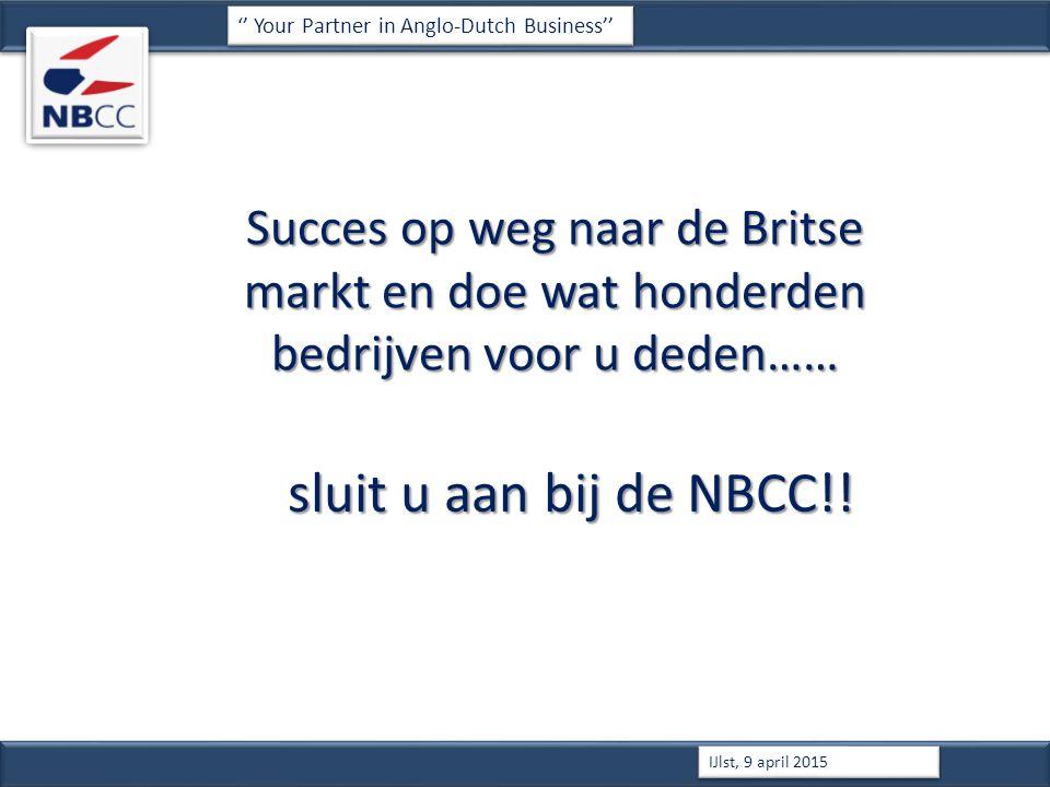 Succes op weg naar de Britse markt en doe wat honderden bedrijven voor u deden…… '' Your Partner in Anglo-Dutch Business'' IJlst, 9 april 2015 sluit u aan bij de NBCC!!