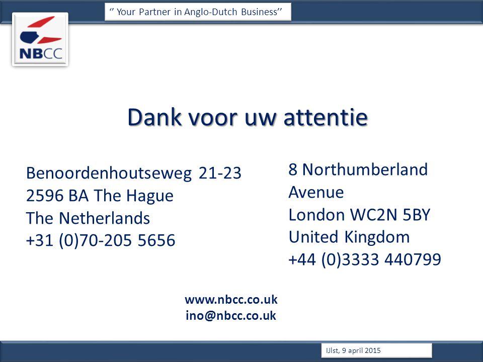 Dank voor uw attentie '' Your Partner in Anglo-Dutch Business'' IJlst, 9 april 2015 Benoordenhoutseweg 21-23 2596 BA The Hague The Netherlands +31 (0)70-205 5656 8 Northumberland Avenue London WC2N 5BY United Kingdom +44 (0)3333 440799 www.nbcc.co.uk ino@nbcc.co.uk