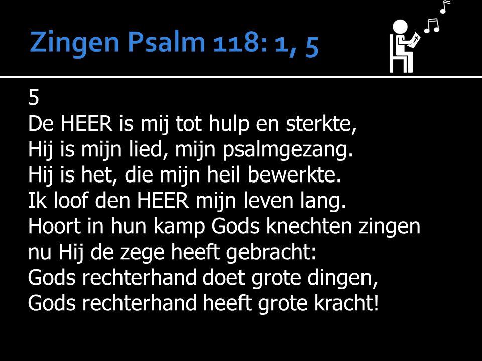 5 De HEER is mij tot hulp en sterkte, Hij is mijn lied, mijn psalmgezang.