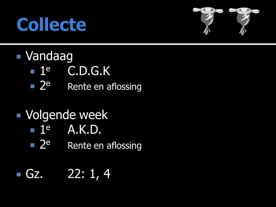  Vandaag  1 e C.D.G.K  2 e Rente en aflossing  Volgende week  1 e A.K.D.